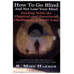 How to go Blind and Not Lose Your Mind Book Price: $14.95
