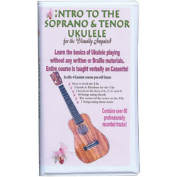 Intro to the Soprano and Tenor Ukulele for the Visually Impaired Set of 4 Audio Cassettes Price: $37.00